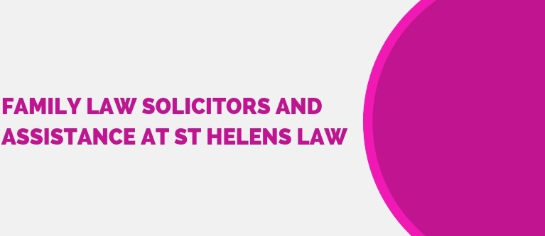 Family Law Solicitors and Assistance at St Helens Law