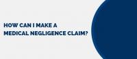 How can I make a medical negligence claim