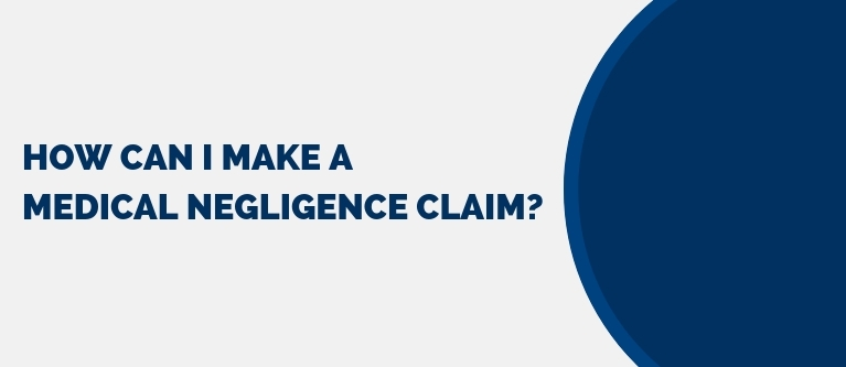 How can I make a medical negligence claim