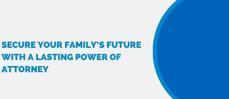 Secure your family's future with a lasting power of attorney