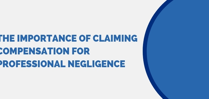 The importance of claiming compensation for professional negligence