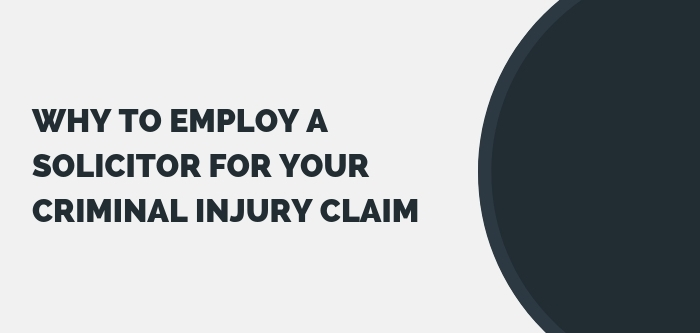 Why to Employ a Solicitor for your Criminal Injury Claim